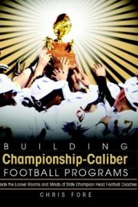 Building Championship Caliber Football Programs